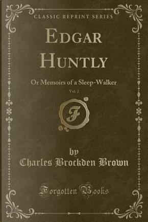 Edgar Huntly, Vol. 2 by Charles Brockden Brown