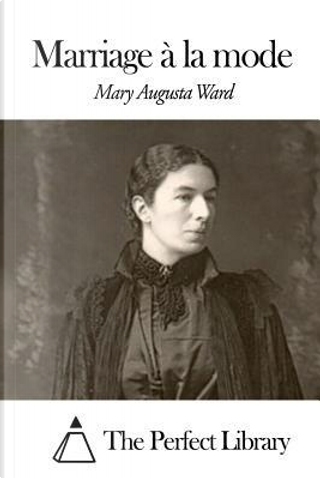 Marriage À La Mode by Mary Augusta Ward