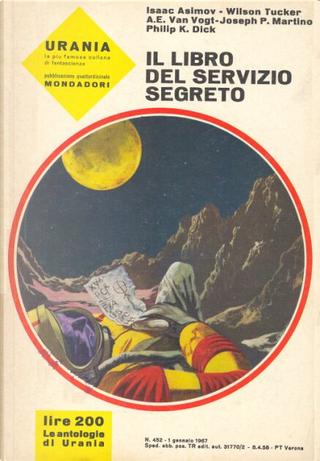 Il libro del Servizio Segreto by Alfred Elton Van Vogt, Isaac Asimov, Joseph P. Martino, Philip K. Dick, Wilson Tucker