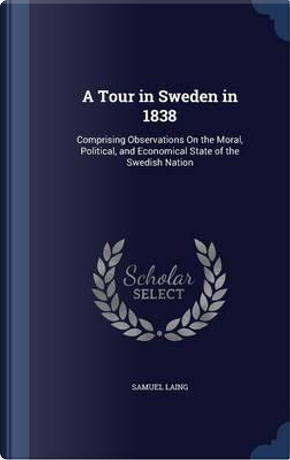A Tour in Sweden in 1838 by Samuel Laing