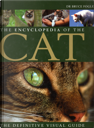 The Encyclopedia of the Cat by Bruce Fogle