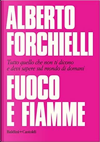 Fuoco e fiamme by Alberto Forchielli