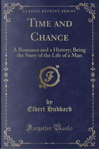 Time and Chance by Elbert Hubbard