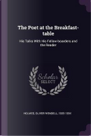 The Poet at the Breakfast-Table by Oliver Wendell Holmes