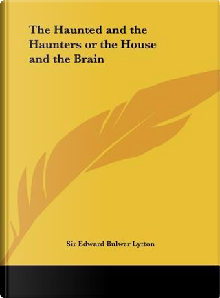 The Haunted and the Haunters or the House and the Brain by SIR EDWARD BULWER LYTTON