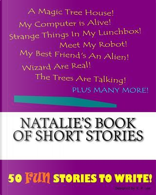 Natalie's Book of Short Stories by K. P. Lee
