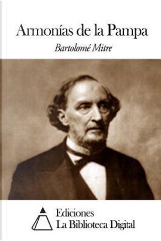 Armonías de la Pampa / Harmonies of the Pampa by Bartolomé Mitre