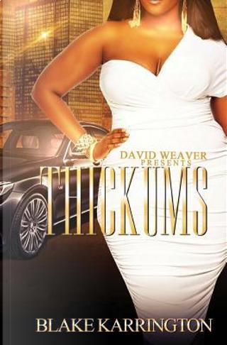 Thickums by Blake Karrington