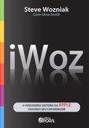 Woz: a verdadeira história da Apple segundo seu cofundador by Gina Smith, Steve Wozniak