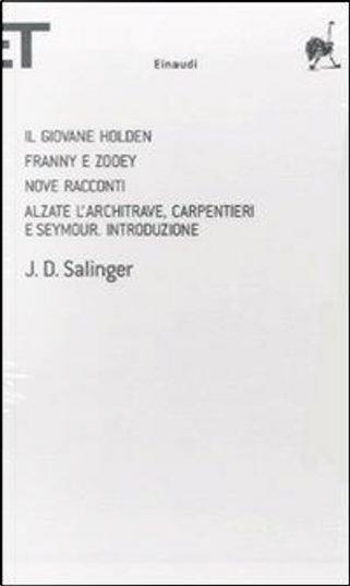 Il giovane Holden - Franny e Zooey - Nove racconti - Alzate l'architrave, carpentieri e Seymour, introduzione by J.D. Salinger