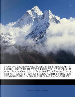 Nouveau Dictionnaire Portatif de Bibliographie by Francois Ignace Fournier