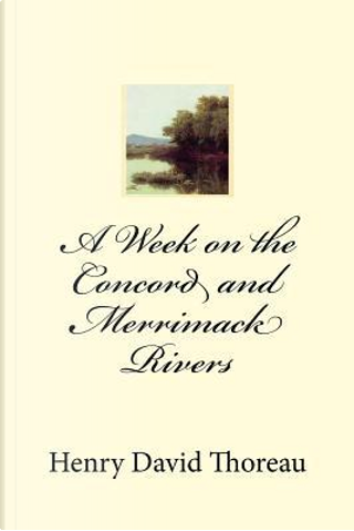 A Week on the Concord and Merrimack Rivers by Henry D. Thoreau