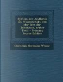 System Der Aesthetik ALS Wissenschaft Von Der Idee Der Schonheit, Erster Theil by Christian Hermann Weisse