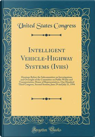 Intelligent Vehicle-Highway Systems (Ivhs) by United States Congress