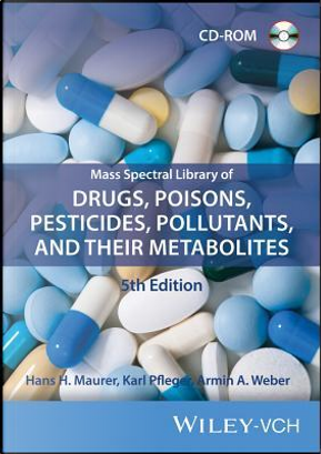 Mass Spectral Library of Drugs, Poisons, Pesticides, Pollutants, and Their Metabolites by Hans H. Maurer