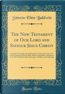The New Testament of Our Lord and Saviour Jesus Christ by Simeon Eben Baldwin