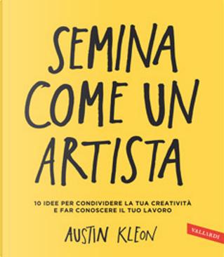 Semina come un artista by Austin Kleon