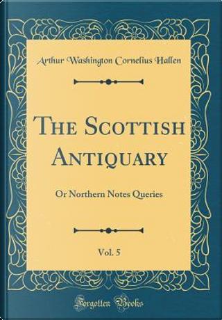 The Scottish Antiquary, Vol. 5 by Arthur Washington Cornelius Hallen