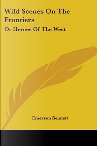 Wild Scenes on the Frontiers by Emerson Bennett