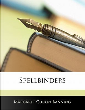 Spellbinders by Margaret Culkin Banning