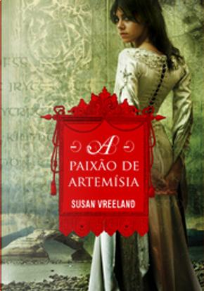 A Paixão De Artemísia by Susan Vreeland