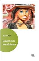 La dolce meta incondizionata by Martina Neri
