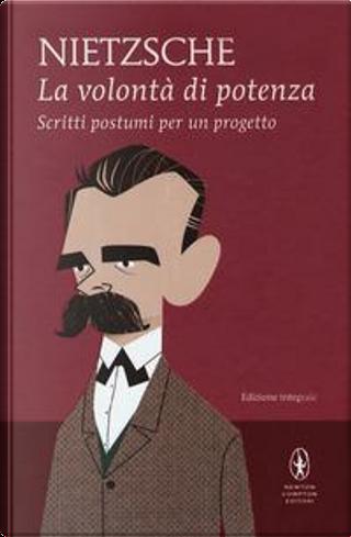 La volontà di potenza. Scritti postumi per un progetto. Ediz. integrale by Friedrich Nietzsche