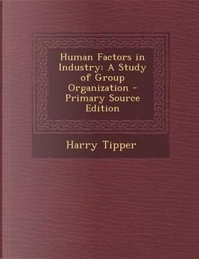 Human Factors in Industry by Harry Tipper