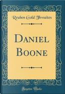 Daniel Boone (Classic Reprint) by Reuben Gold Thwaites