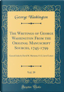 The Writings of George Washington From the Original Manuscript Sources, 1745-1799, Vol. 39 by George Washington