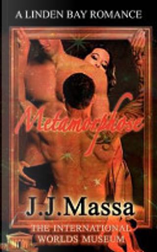 Metamorphose by J. J. Massa