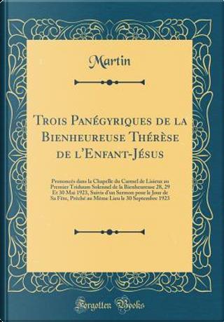 Trois Panégyriques de la Bienheureuse Thérèse de l'Enfant-Jésus by Martin Martin