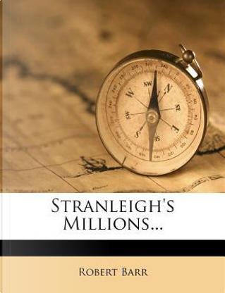Stranleigh's Millions... by Robert Barr