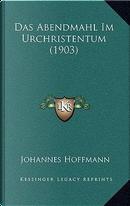 Das Abendmahl Im Urchristentum (1903) by Johannes Hoffmann