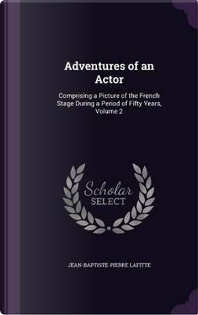 Adventures of an Actor by Jean-Baptiste-Pierre Lafitte