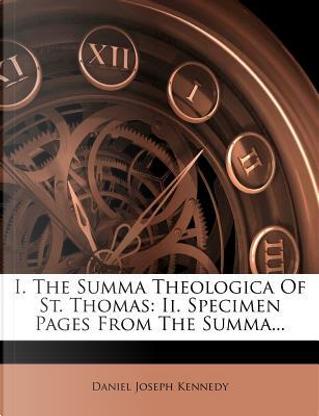 I. the Summa Theologica of St. Thomas by Daniel Joseph Kennedy