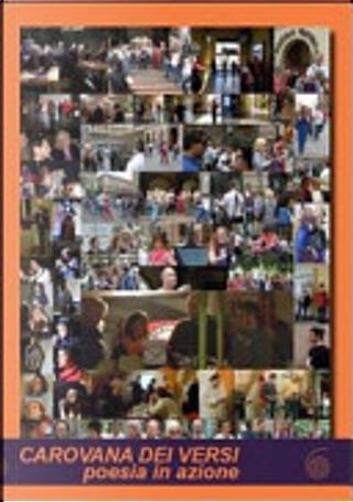 Carovana dei versi 2012. Poesia in azione by Ada Crippa, Alessio Magnani, Anna Mosca, Arturo Schwarz, Chiara Daino, Dome Bulfaro, Francesco Motta, Francesco Saguato, G.D. Stepanov, Giuseppe Ciarallo, Heiko H. Caimi, Jacopo Ninni, Luca Molinari, Luca Previato, Luca Traini, Luigi Maffezzoli, Marco Tavazzi, Massimo Barbaro, Matteo Danieli, Metello Faganelli, Michele Forzinetti, Pasquale Falcone, Richard Betances Genao, Salaheddinne Louiragui, Sandro Sardella, Sergio Cardoso Aires, Thomas Maria Croce, Tomaso Kemeny, Yassine El Rahrilli, Zingonia Zingone