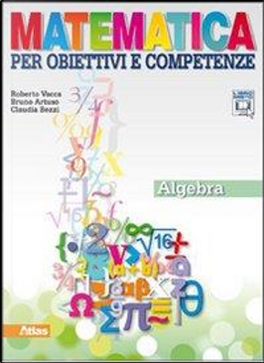 Matematica per obiettivi e competenze. Algebra. Per la Scuola media. Con espansione online by Roberto Vacca