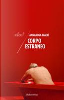 Corpo estraneo by Annarosa Macrì