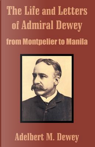The Life and Letters of Admiral Dewey by Adelbert M. Dewey