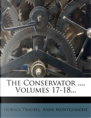 The Conservator ..., Volumes 17-18... by Horace Traubel