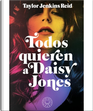 Todos quieren a Daisy Jones by Taylor Jenkins Reid