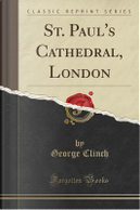 St. Paul's Cathedral, London (Classic Reprint) by George Clinch