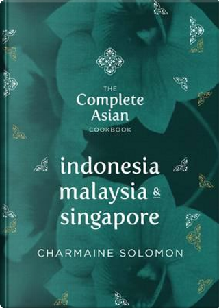 The Complete Asian Cookbook Indonesia, Malaysia, & Singapore by Charmaine Solomon