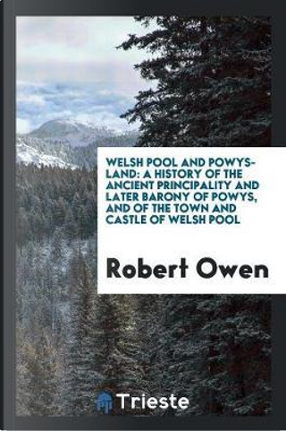 Welsh Pool and Powys-Land by Robert Owen