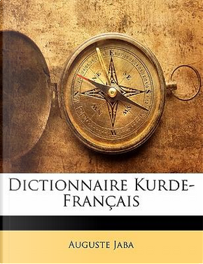 Dictionnaire Kurde-Fran Ais by Auguste Jaba