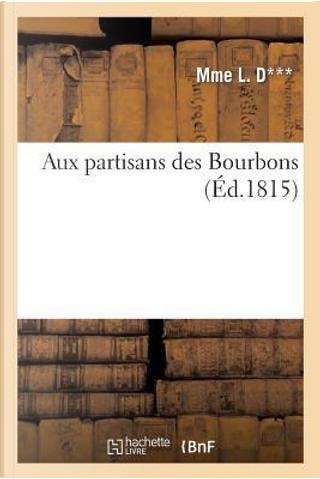 Aux Partisans des Bourbons by Mme l. d***