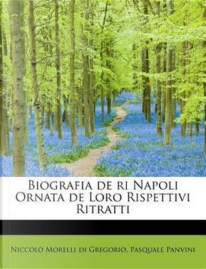 Biografia de Ri Napoli Ornata de Loro Rispettivi Ritratti by Pasquale Panvini N Morelli Di Gregorio