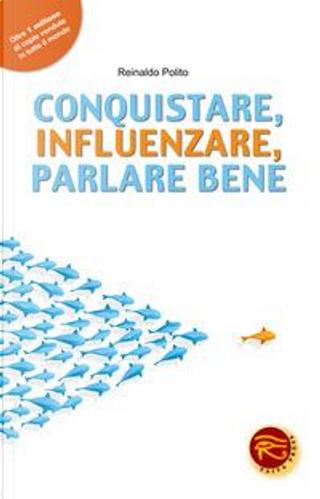Conquistare, influenzare, parlare bene by Reinaldo Polito
