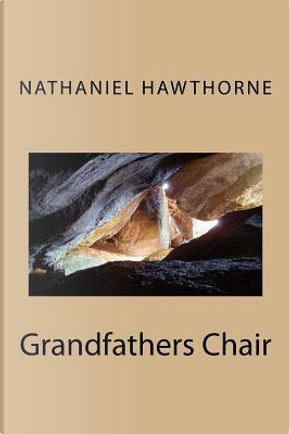 Grandfathers Chair by NATHANIEL HAWTHORNE